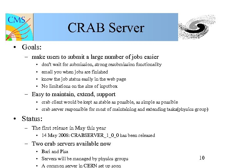 CRAB Server • Goals: – make users to submit a large number of jobs