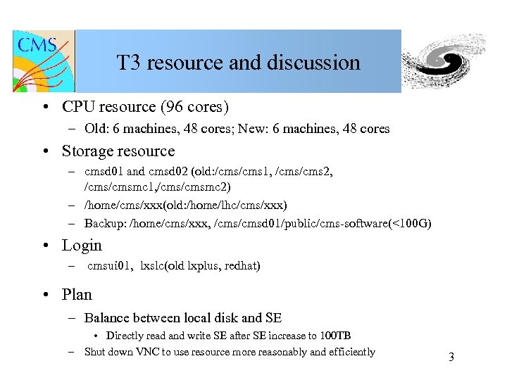T 3 resource and discussion • CPU resource (96 cores) – Old: 6 machines,