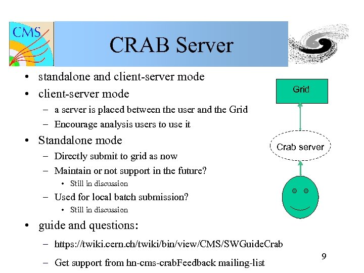 CRAB Server • standalone and client-server mode • client-server mode Grid – a server