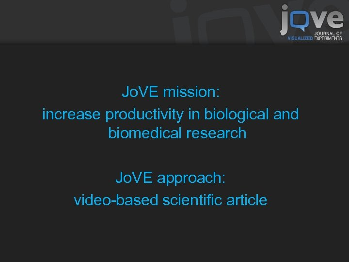 Jo. VE mission: increase productivity in biological and biomedical research Jo. VE approach: video-based