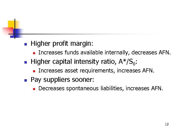 n Higher profit margin: n n Higher capital intensity ratio, A*/S 0: n n