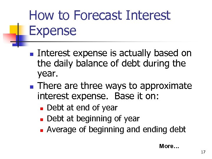 How to Forecast Interest Expense n n Interest expense is actually based on the