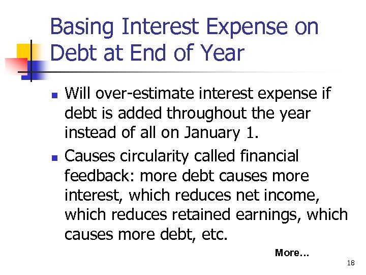 Basing Interest Expense on Debt at End of Year n n Will over-estimate interest