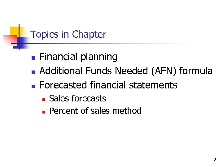 Topics in Chapter n n n Financial planning Additional Funds Needed (AFN) formula Forecasted