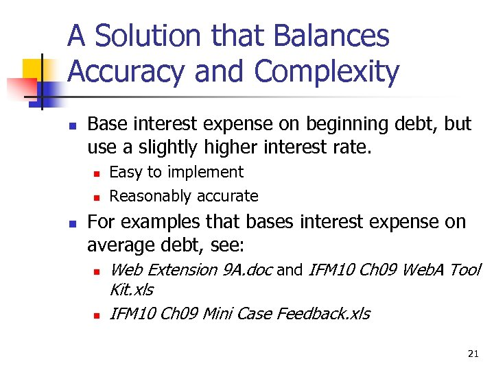 A Solution that Balances Accuracy and Complexity n Base interest expense on beginning debt,