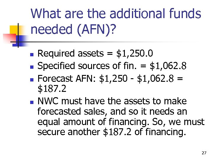 What are the additional funds needed (AFN)? n n Required assets = $1, 250.