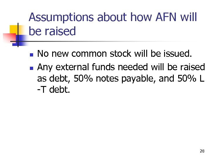 Assumptions about how AFN will be raised n n No new common stock will