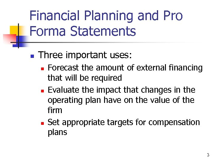 Financial Planning and Pro Forma Statements n Three important uses: n n n Forecast