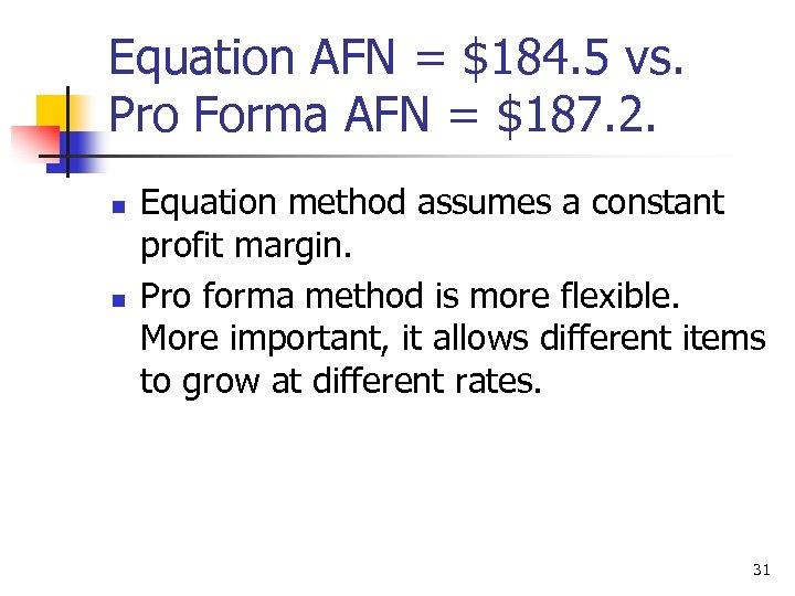 Equation AFN = $184. 5 vs. Pro Forma AFN = $187. 2. n n