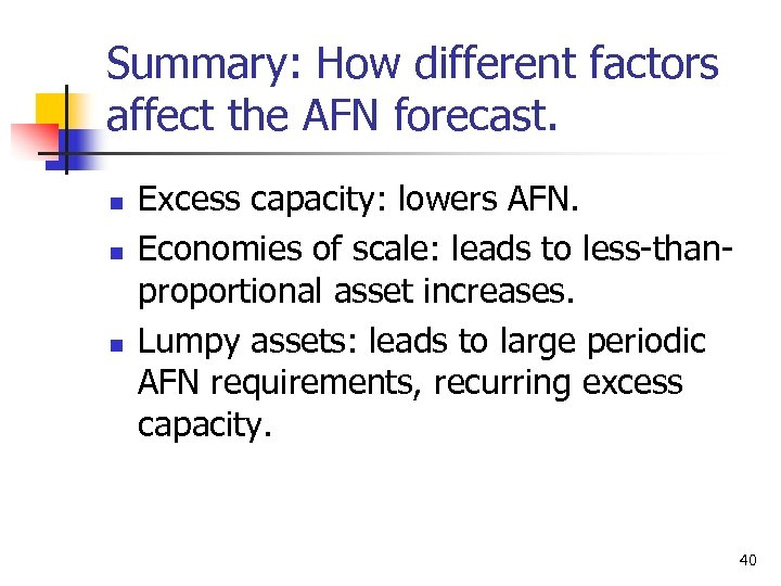 Summary: How different factors affect the AFN forecast. n n n Excess capacity: lowers