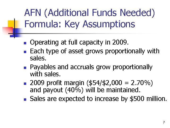 AFN (Additional Funds Needed) Formula: Key Assumptions n n n Operating at full capacity