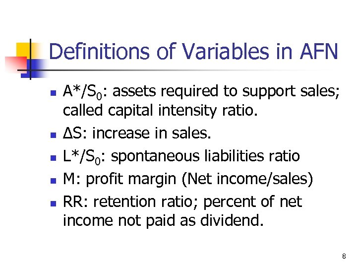 Definitions of Variables in AFN n n n A*/S 0: assets required to support