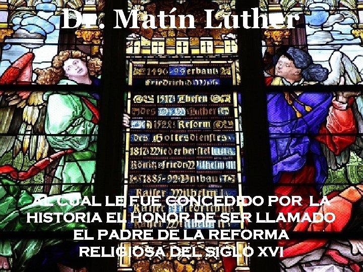 Dr. Matín Luther Que existe Y que no AL CUAL LE FUE CONCEDIDO POR