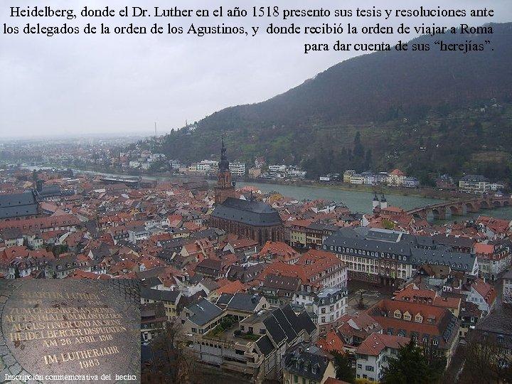 Heidelberg, donde el Dr. Luther en el año 1518 presento sus tesis y resoluciones