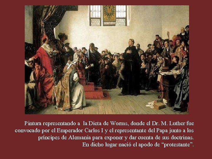 Pintura representando a la Dieta de Worms, donde el Dr. M. Luther fue convocado