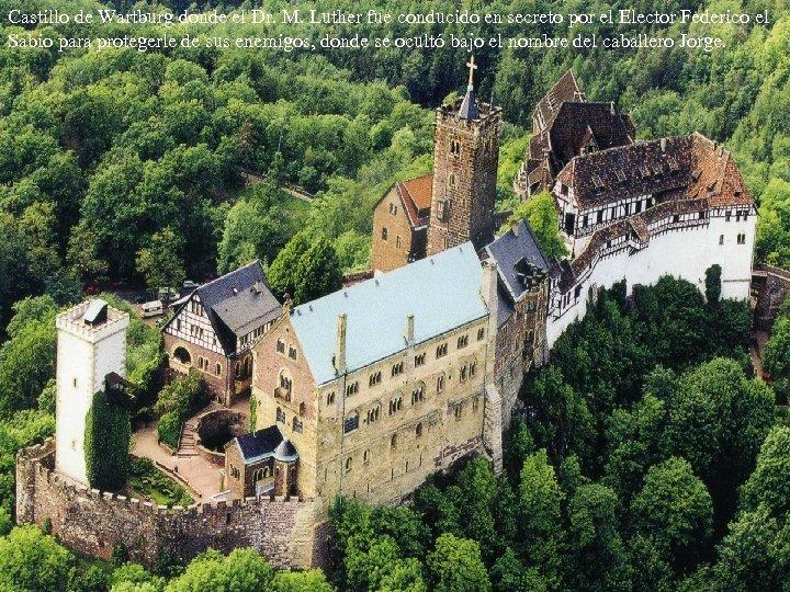 Castillo de Wartburg donde el Dr. M. Luther fue conducido en secreto por el