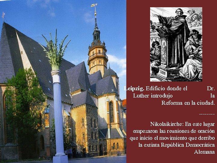 Leipzig. Edificio donde el Dr. Luther introdujo la Reforma en la ciudad. -------Nikolaikirche: En