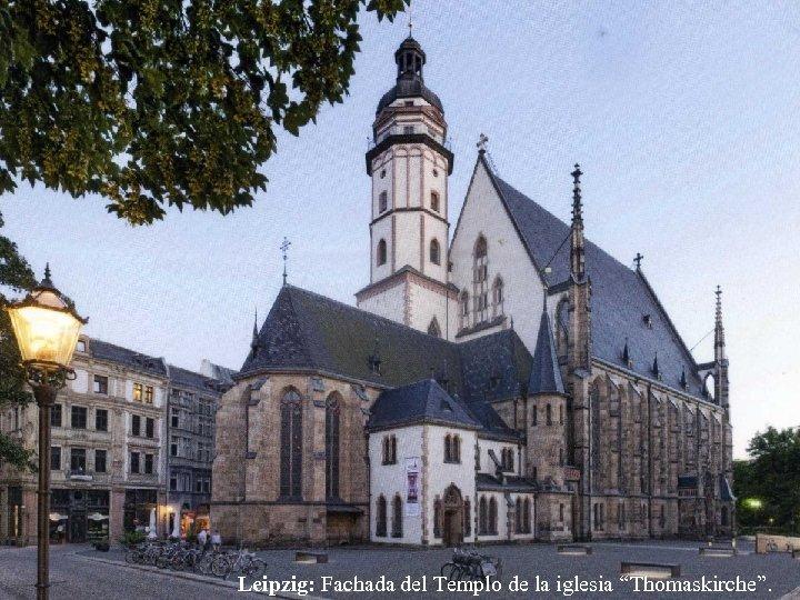 """Leipzig: Fachada del Templo de la iglesia """"Thomaskirche""""."""