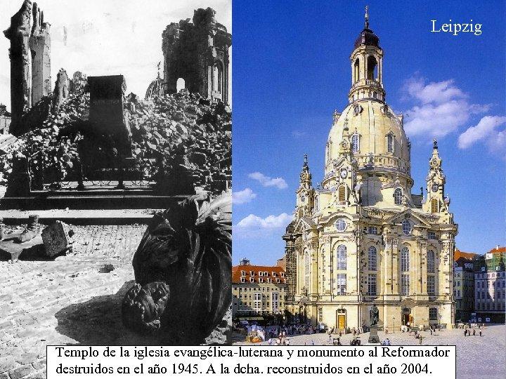 Leipzig Templo de la iglesia evangélica-luterana y monumento al Reformador destruidos en el año