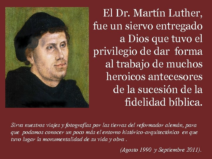 El Dr. Martín Luther, fue un siervo entregado a Dios que tuvo el privilegio