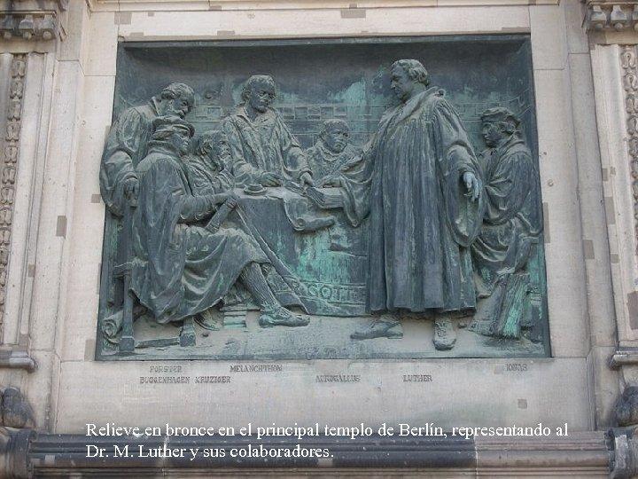 Relieve en bronce en el principal templo de Berlín, representando al Dr. M. Luther