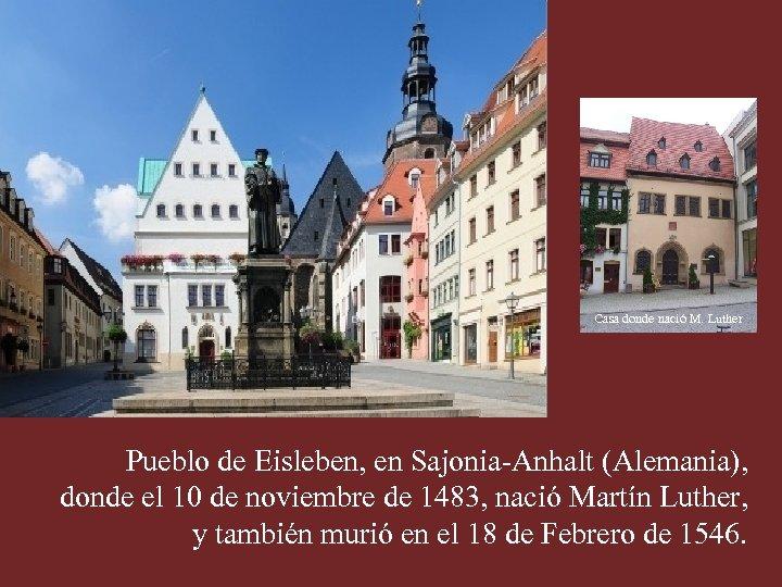 Casa donde nació M. Luther Pueblo de Eisleben, en Sajonia-Anhalt (Alemania), donde el 10