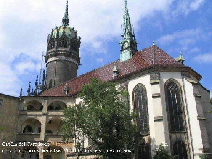 """Capilla del Castillo de Wittenberg. En su campanario se puede leer: """"Castillo fuerte es"""
