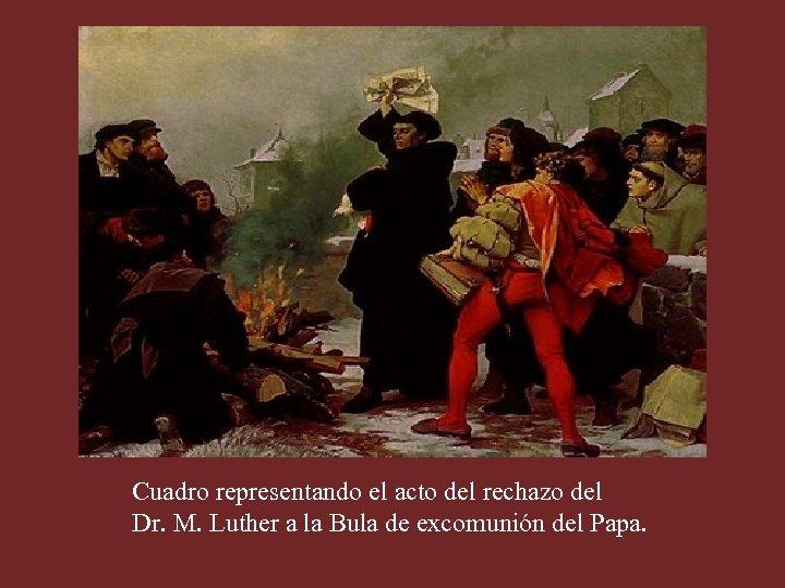 Cuadro representando el acto del rechazo del Dr. M. Luther a la Bula de