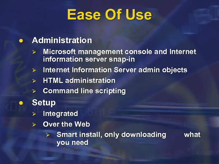 Ease Of Use l Administration Ø Ø l Microsoft management console and Internet information
