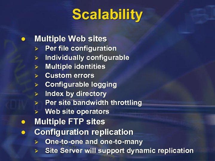 Scalability l Multiple Web sites Ø Ø Ø Ø l l Per file configuration