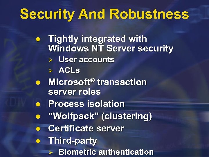 Security And Robustness l Tightly integrated with Windows NT Server security Ø Ø l
