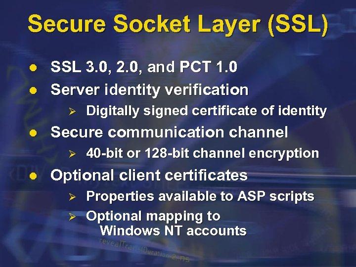 Secure Socket Layer (SSL) l l SSL 3. 0, 2. 0, and PCT 1.