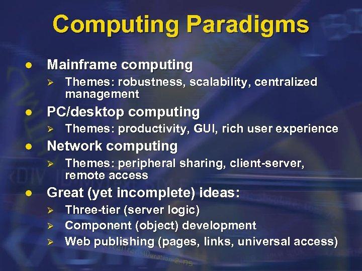 Computing Paradigms l Mainframe computing Ø l PC/desktop computing Ø l Themes: productivity, GUI,