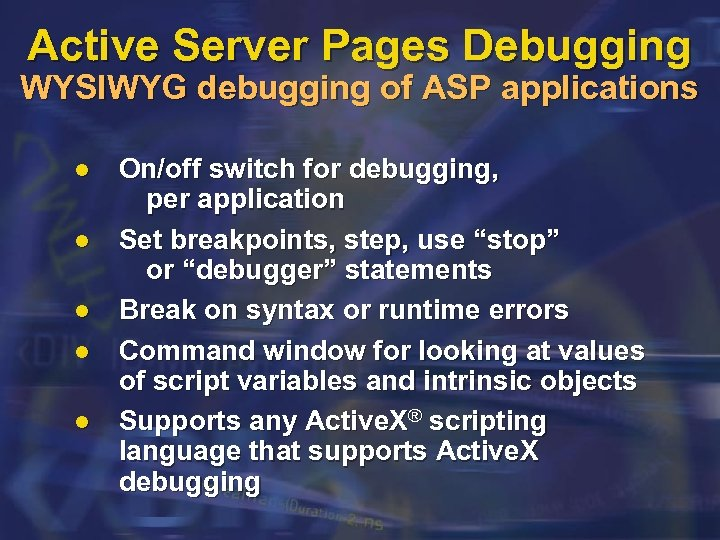 Active Server Pages Debugging WYSIWYG debugging of ASP applications l l l On/off switch