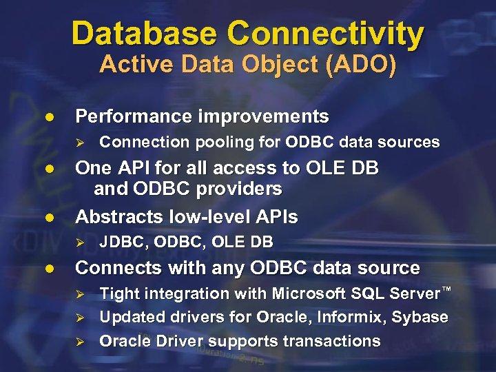 Database Connectivity Active Data Object (ADO) l Performance improvements Ø l l One API
