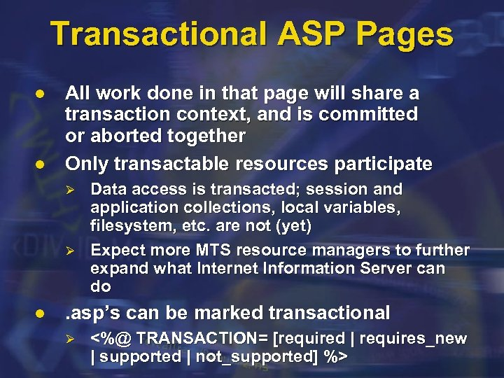 Transactional ASP Pages l l All work done in that page will share a