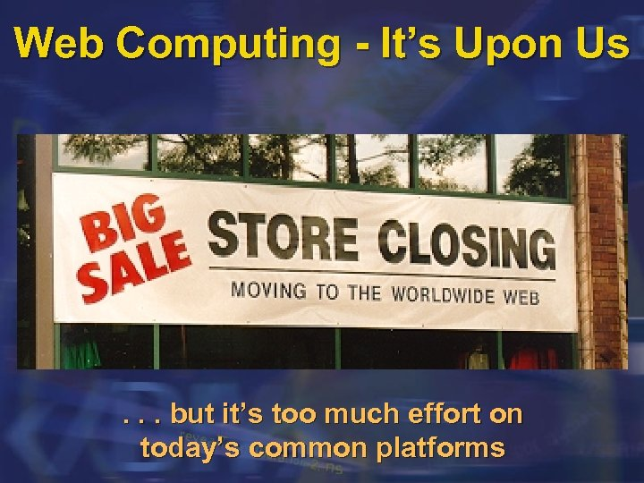 Web Computing - It's Upon Us . . . but it's too much effort