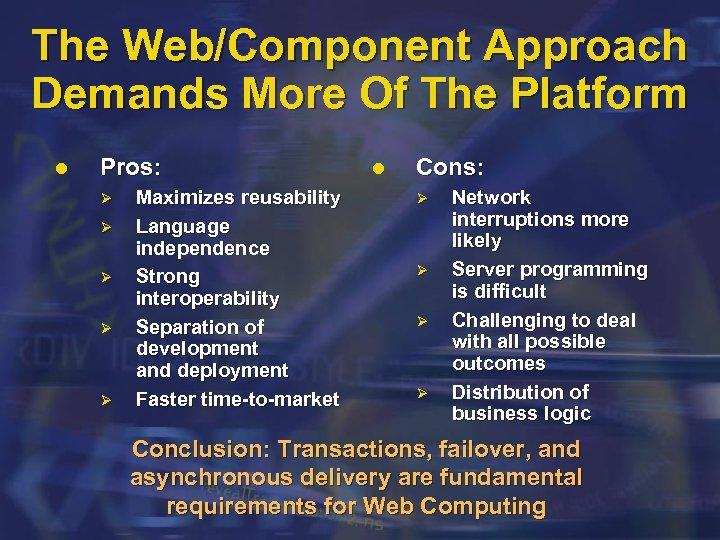The Web/Component Approach Demands More Of The Platform l Pros: Ø Ø Ø Maximizes