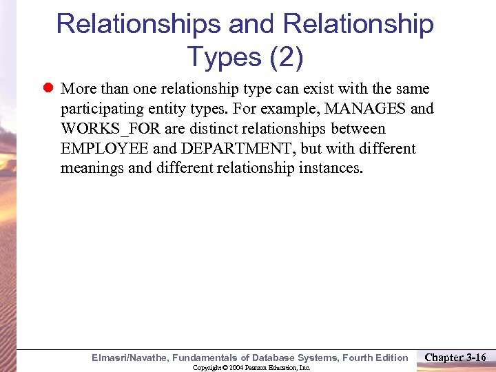 Relationships and Relationship Types (2) More than one relationship type can exist with the