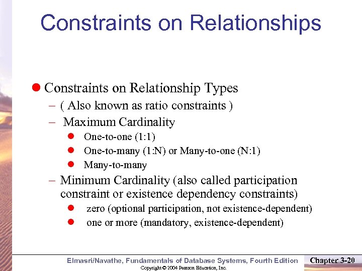 Constraints on Relationships Constraints on Relationship Types – ( Also known as ratio constraints