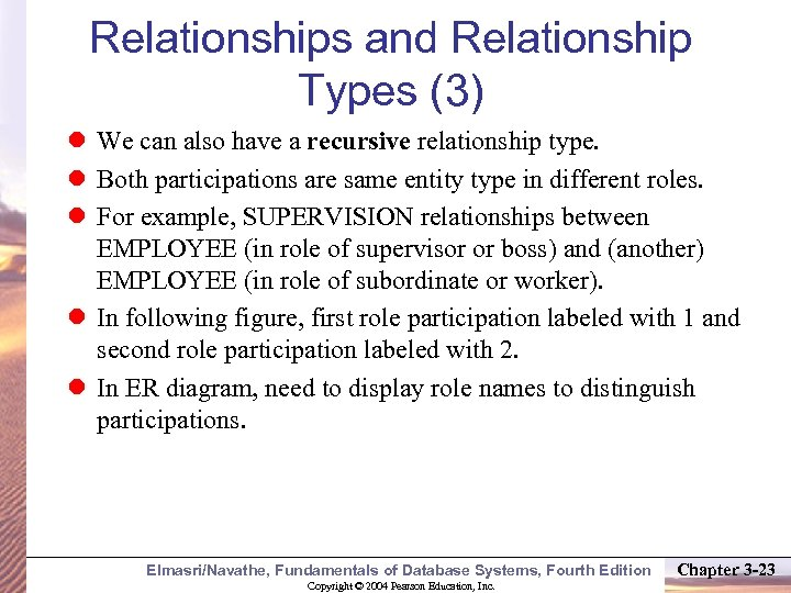 Relationships and Relationship Types (3) We can also have a recursive relationship type. Both