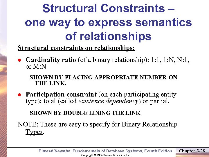 Structural Constraints – one way to express semantics of relationships Structural constraints on relationships: