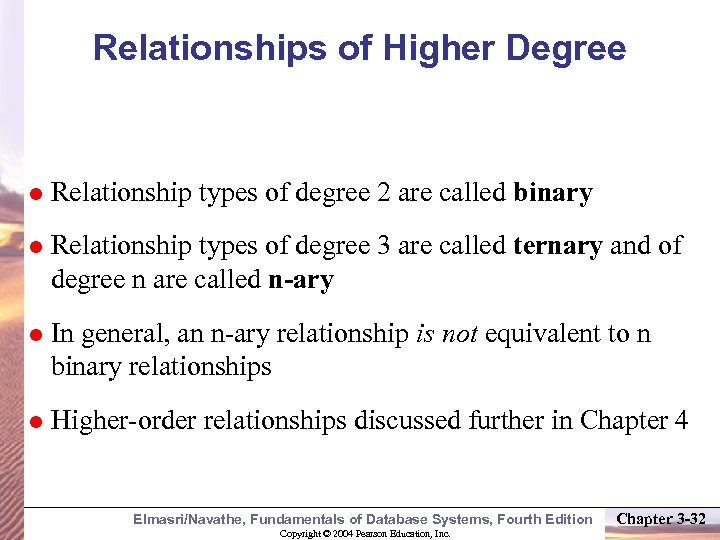 Relationships of Higher Degree Relationship types of degree 2 are called binary Relationship types