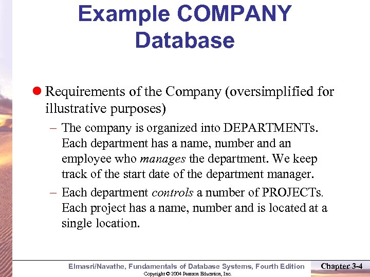 Example COMPANY Database Requirements of the Company (oversimplified for illustrative purposes) – The company