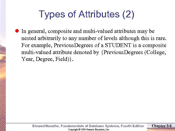 Types of Attributes (2) In general, composite and multi-valued attributes may be nested arbitrarily