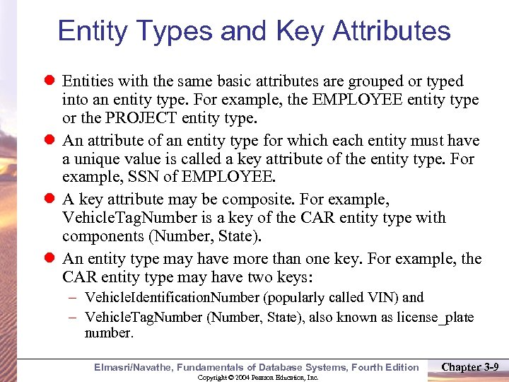 Entity Types and Key Attributes Entities with the same basic attributes are grouped or