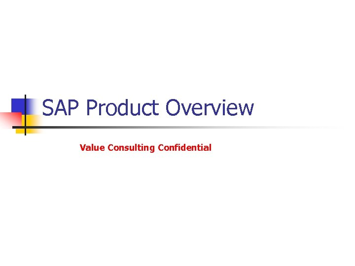 SAP Product Overview Value Consulting Confidential