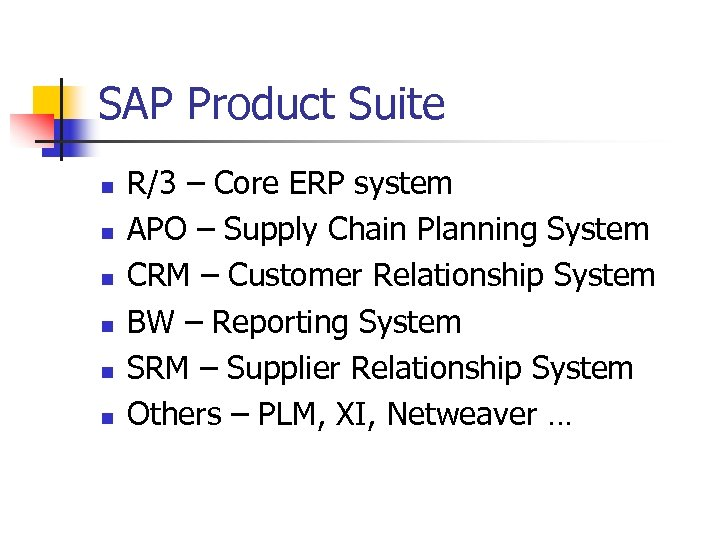 SAP Product Suite n n n R/3 – Core ERP system APO – Supply