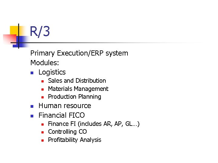 R/3 Primary Execution/ERP system Modules: n Logistics n n n Sales and Distribution Materials