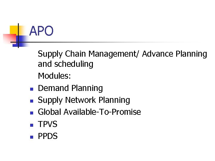 APO n n n Supply Chain Management/ Advance Planning and scheduling Modules: Demand Planning